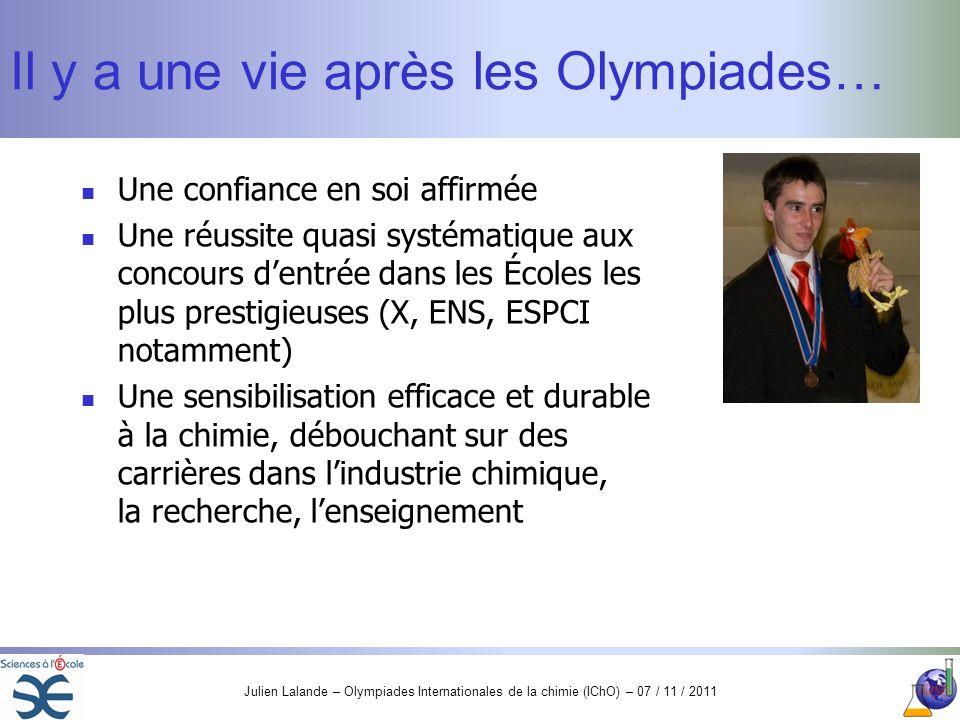 Julien Lalande – Olympiades Internationales de la chimie (IChO) – 07 / 11 / 2011 Il y a une vie après les Olympiades… Une confiance en soi affirmée Un