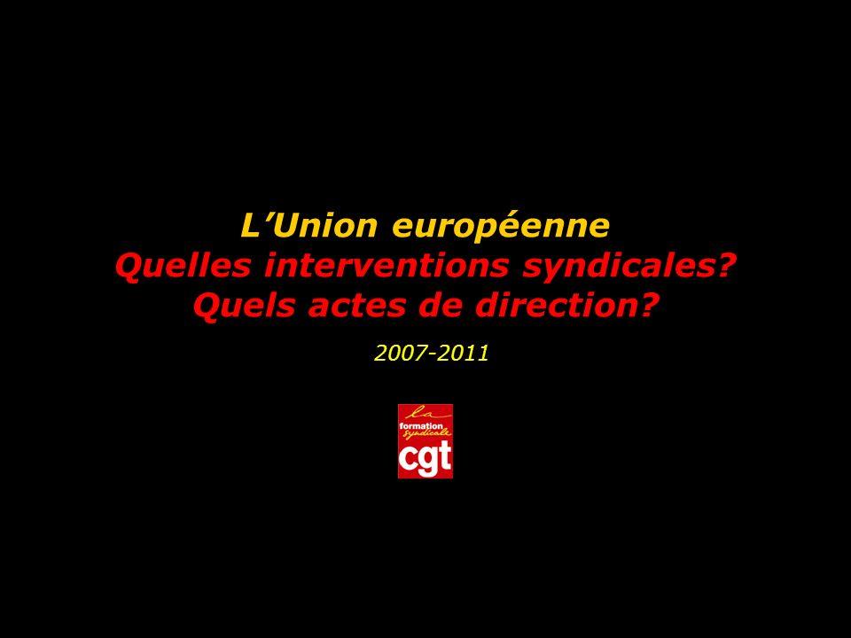 LUnion européenne Quelles interventions syndicales Quels actes de direction 2007-2011