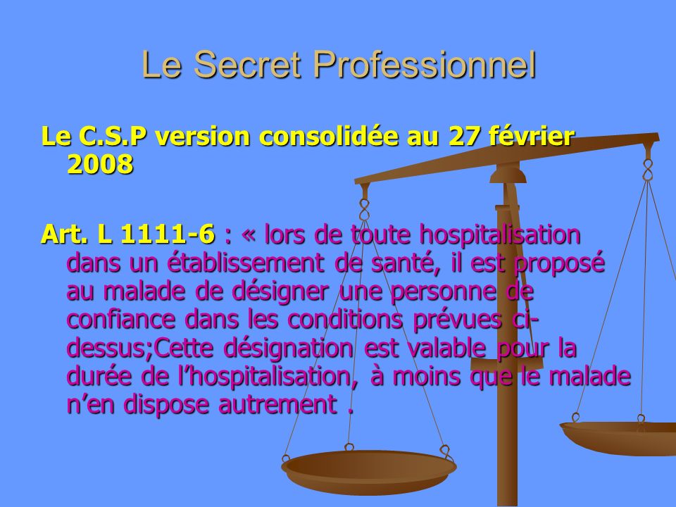 Le Secret Professionnel Le C.S.P version consolidée au 27 février 2008 Art.