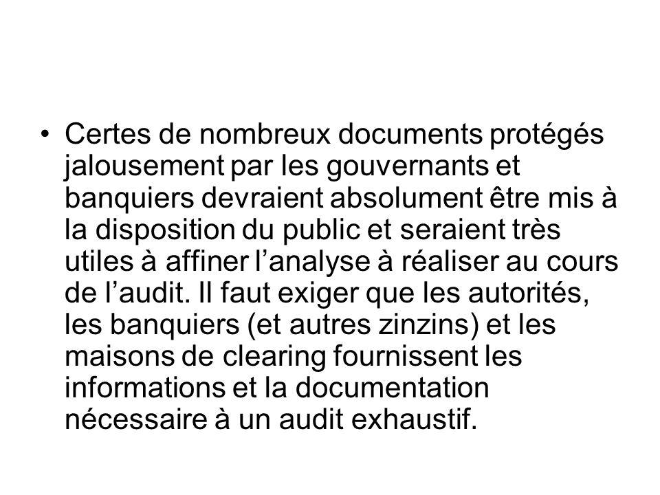 Certes de nombreux documents protégés jalousement par les gouvernants et banquiers devraient absolument être mis à la disposition du public et seraien