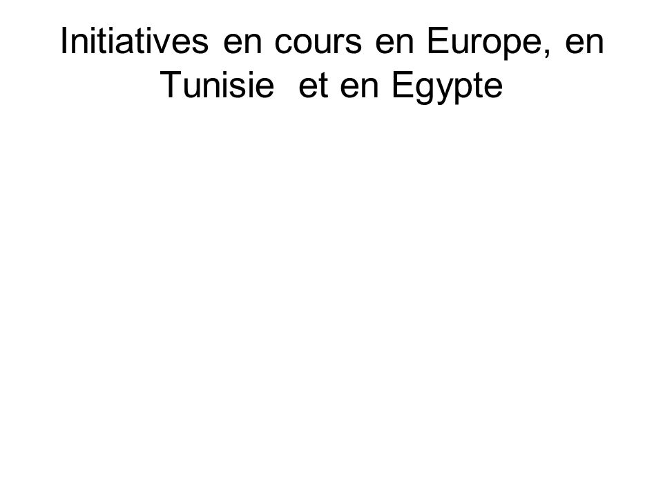 Initiatives en cours en Europe, en Tunisie et en Egypte