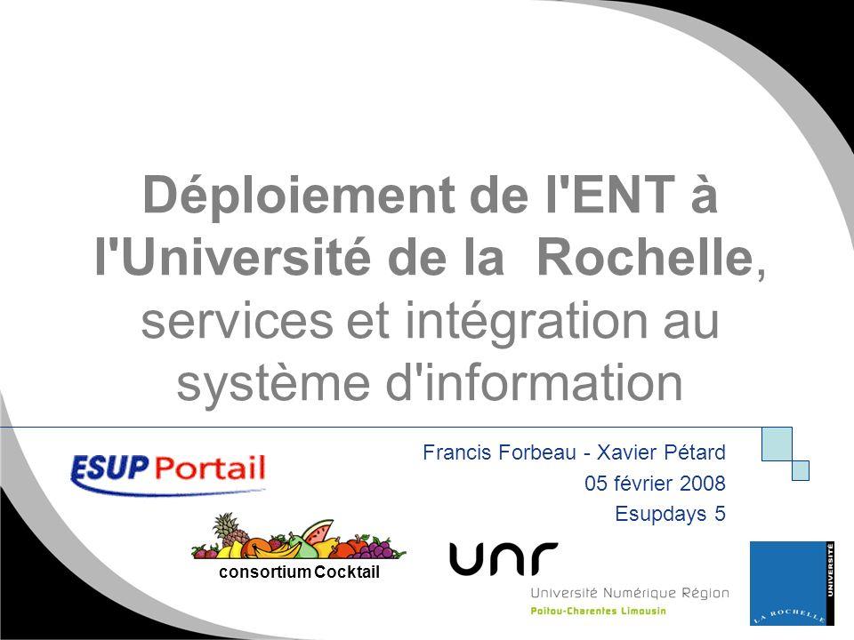 www.univ-larochelle.fr Déploiement de l'ENT à l'Université de la Rochelle, services et intégration au système d'information Francis Forbeau - Xavier P