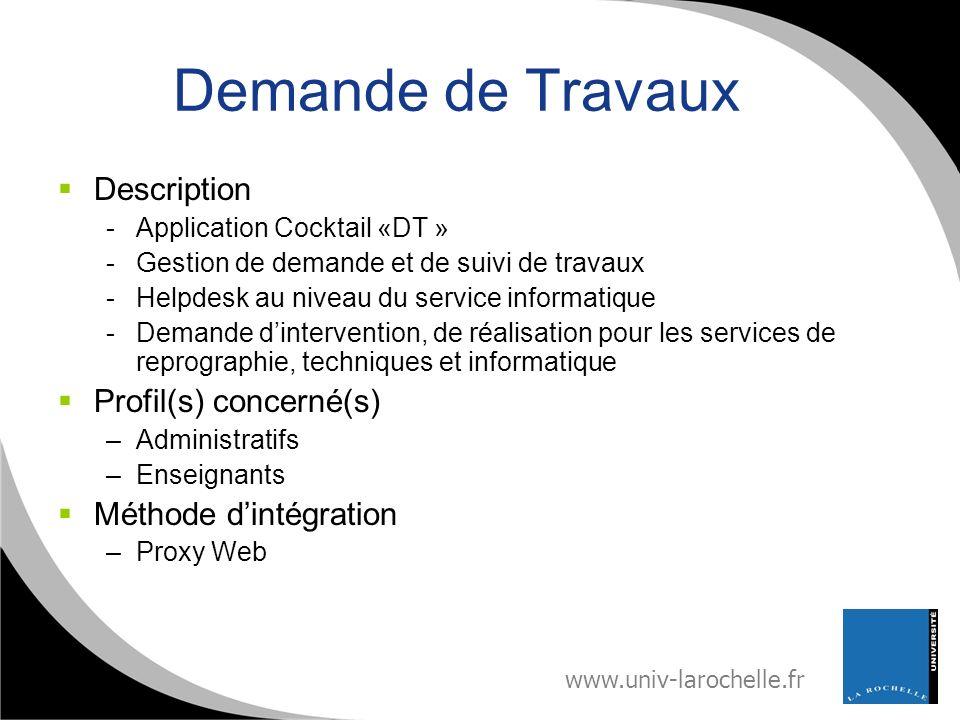 www.univ-larochelle.fr Demande de Travaux Description -Application Cocktail «DT » -Gestion de demande et de suivi de travaux -Helpdesk au niveau du se