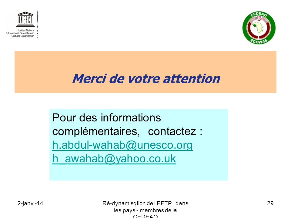 2-janv.-14Ré-dynamisqtion de l'EFTP dans les pays - membres de la CEDEAO 29 Merci de votre attention Pour des informations complémentaires, contactez