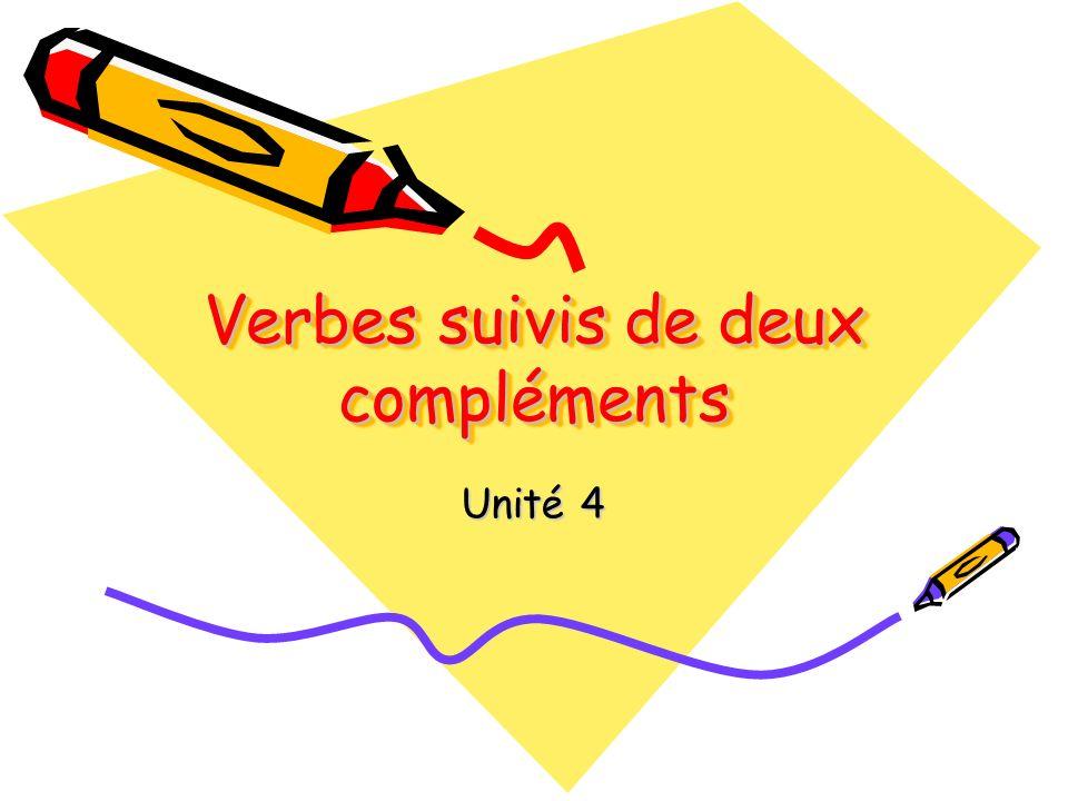 Verbes suivis de deux compléments Unité 4