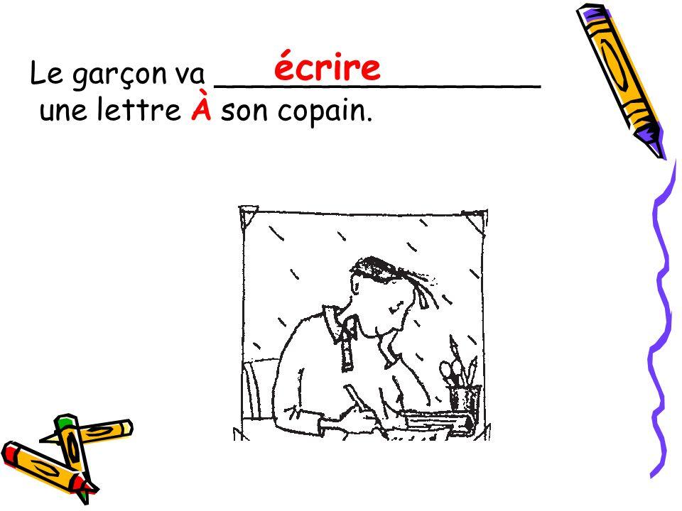 Le garçon va _________________ une lettre À son copain. écrire