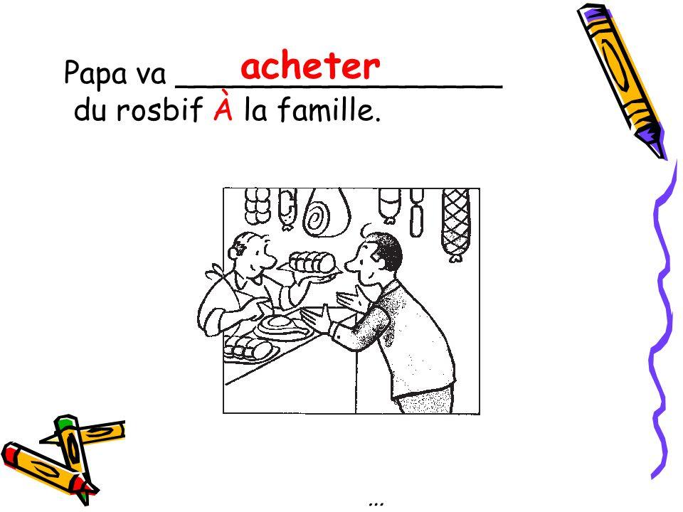 … Papa va _________________ du rosbif À la famille. acheter