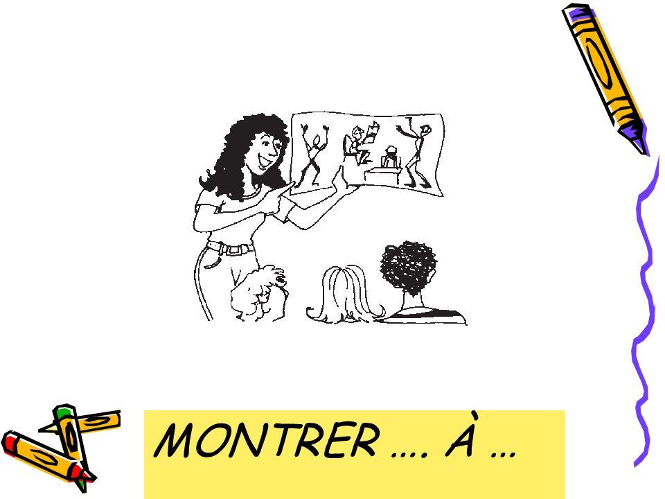 to show …. to … MONTRER …. À …
