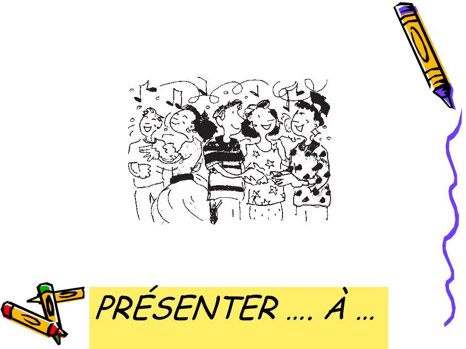 to introduce …. to … PRÉSENTER …. À …