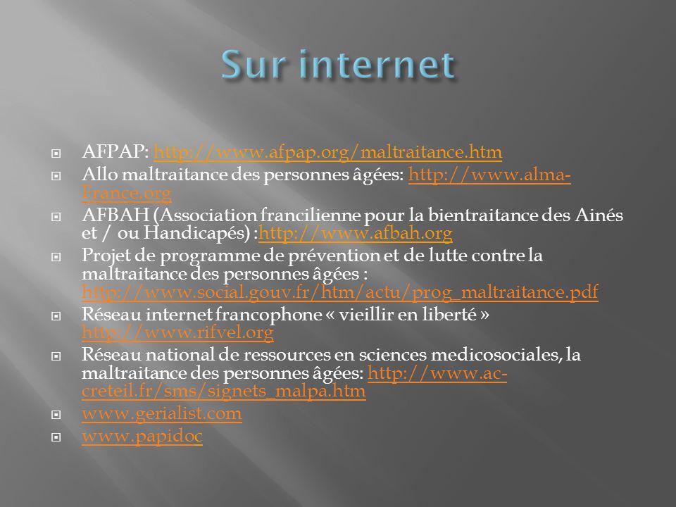 AFPAP: http://www.afpap.org/maltraitance.htm Allo maltraitance des personnes âgées: http://www.alma- France.orghttp://www.alma- France.org AFBAH (Asso