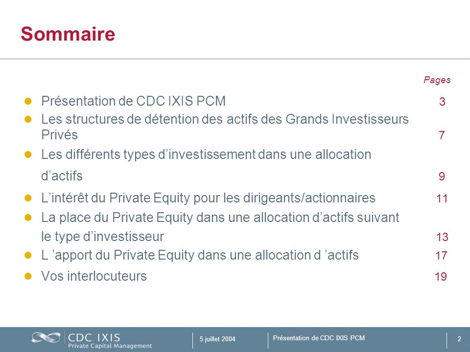 Présentation de CDC IXIS PCM 5 juillet 20042 Sommaire Pages Présentation de CDC IXIS PCM 3 Les structures de détention des actifs des Grands Investiss