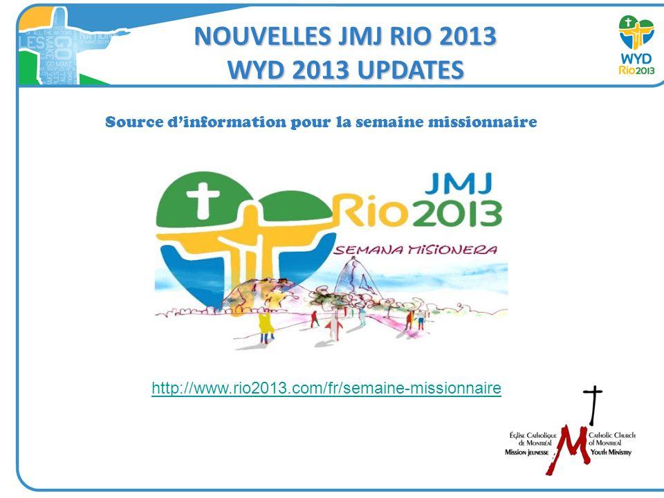 NOUVELLES JMJ RIO 2013 WYD 2013 UPDATES Source dinformation pour la semaine missionnaire http://www.rio2013.com/fr/semaine-missionnaire