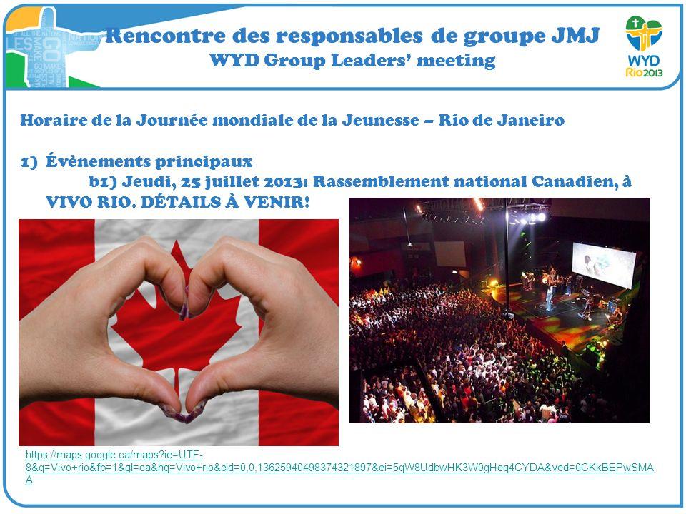 Rencontre des responsables de groupe JMJ WYD Group Leaders meeting Horaire de la Journée mondiale de la Jeunesse – Rio de Janeiro 1)Évènements principaux b1) Jeudi, 25 juillet 2013: Rassemblement national Canadien, à VIVO RIO.