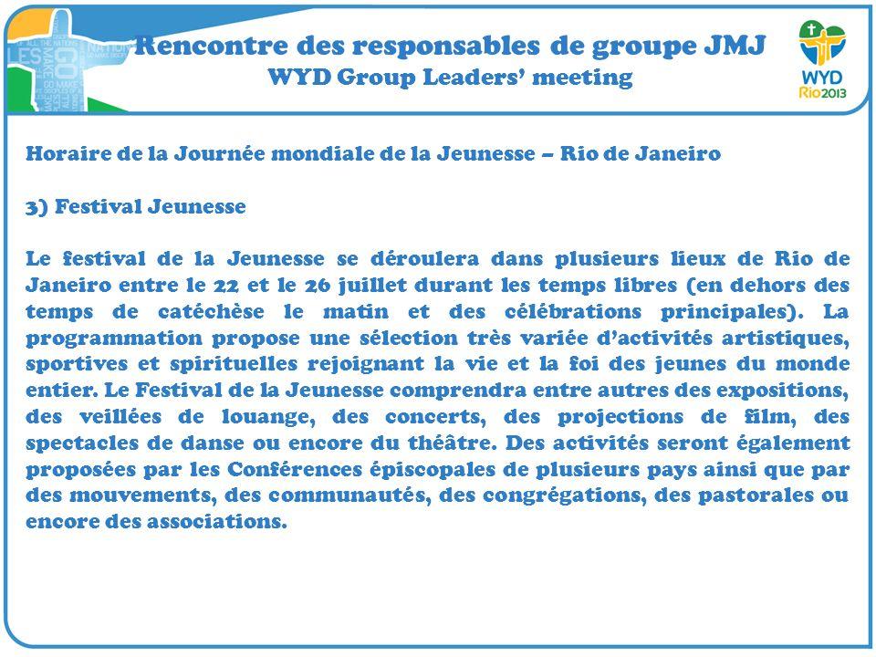 Rencontre des responsables de groupe JMJ WYD Group Leaders meeting Horaire de la Journée mondiale de la Jeunesse – Rio de Janeiro 3) Festival Jeunesse