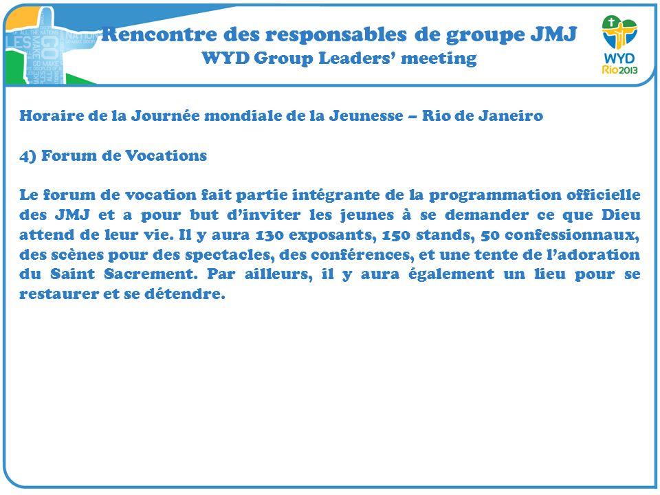 Rencontre des responsables de groupe JMJ WYD Group Leaders meeting Horaire de la Journée mondiale de la Jeunesse – Rio de Janeiro 4) Forum de Vocation