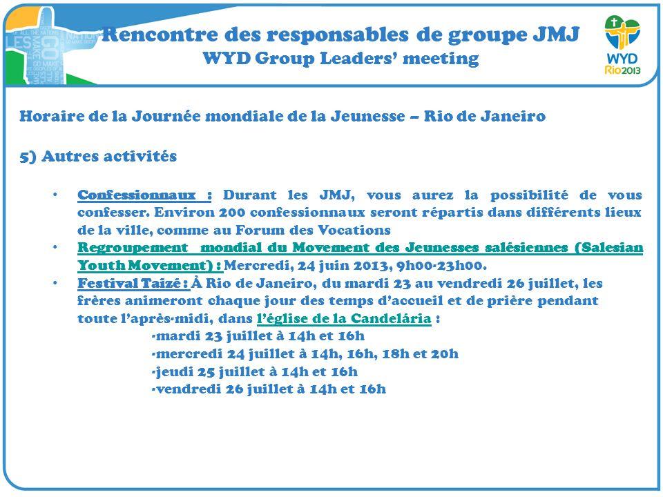 Rencontre des responsables de groupe JMJ WYD Group Leaders meeting Horaire de la Journée mondiale de la Jeunesse – Rio de Janeiro 5) Autres activités Confessionnaux : Durant les JMJ, vous aurez la possibilité de vous confesser.