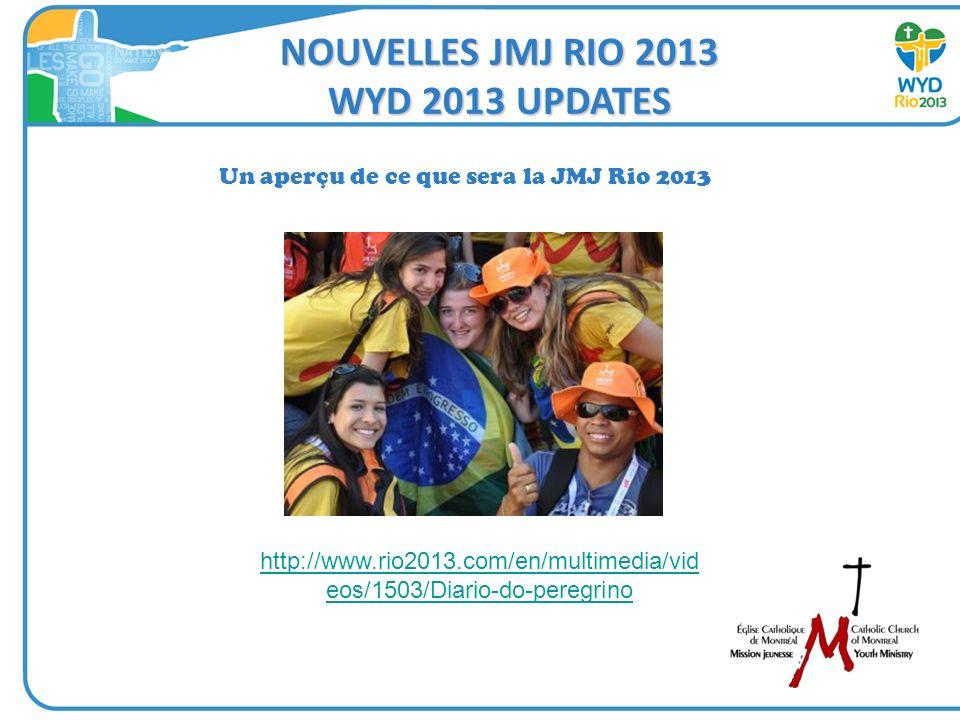 NOUVELLES JMJ RIO 2013 WYD 2013 UPDATES Un aperçu de ce que sera la JMJ Rio 2013 http://www.rio2013.com/en/multimedia/vid eos/1503/Diario-do-peregrino