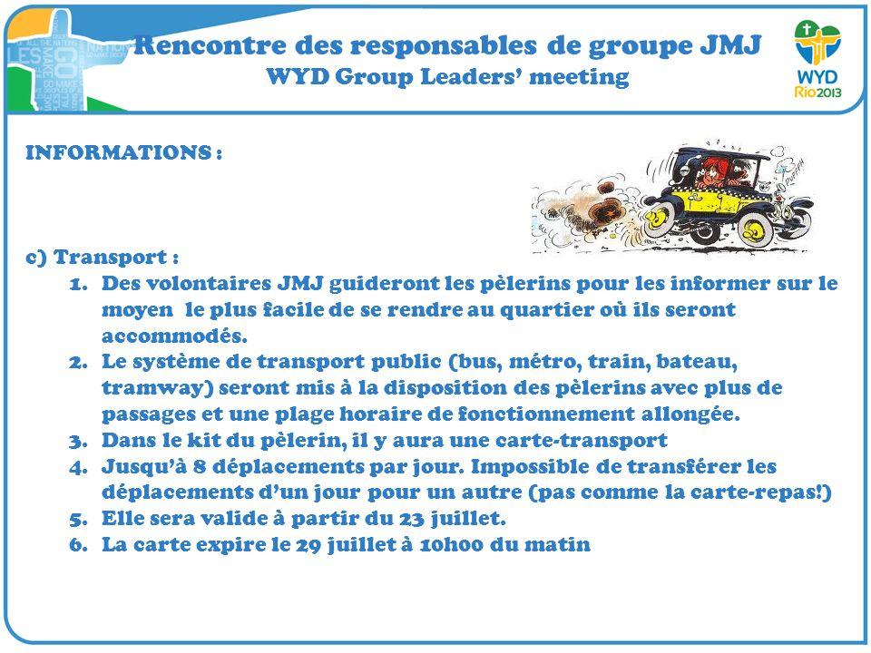 Rencontre des responsables de groupe JMJ WYD Group Leaders meeting INFORMATIONS : c) Transport : 1.Des volontaires JMJ guideront les pèlerins pour les informer sur le moyen le plus facile de se rendre au quartier où ils seront accommodés.