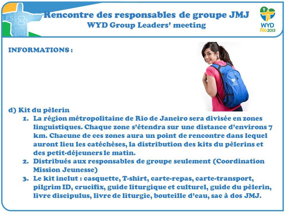 Rencontre des responsables de groupe JMJ WYD Group Leaders meeting INFORMATIONS : d) Kit du pèlerin 1.La région métropolitaine de Rio de Janeiro sera divisée en zones linguistiques.