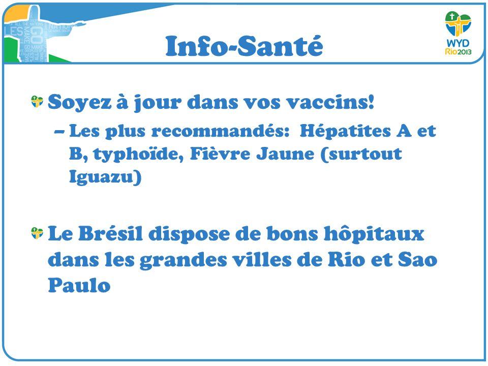 Info-Santé Soyez à jour dans vos vaccins! –Les plus recommandés: Hépatites A et B, typhoïde, Fièvre Jaune (surtout Iguazu) Le Brésil dispose de bons h