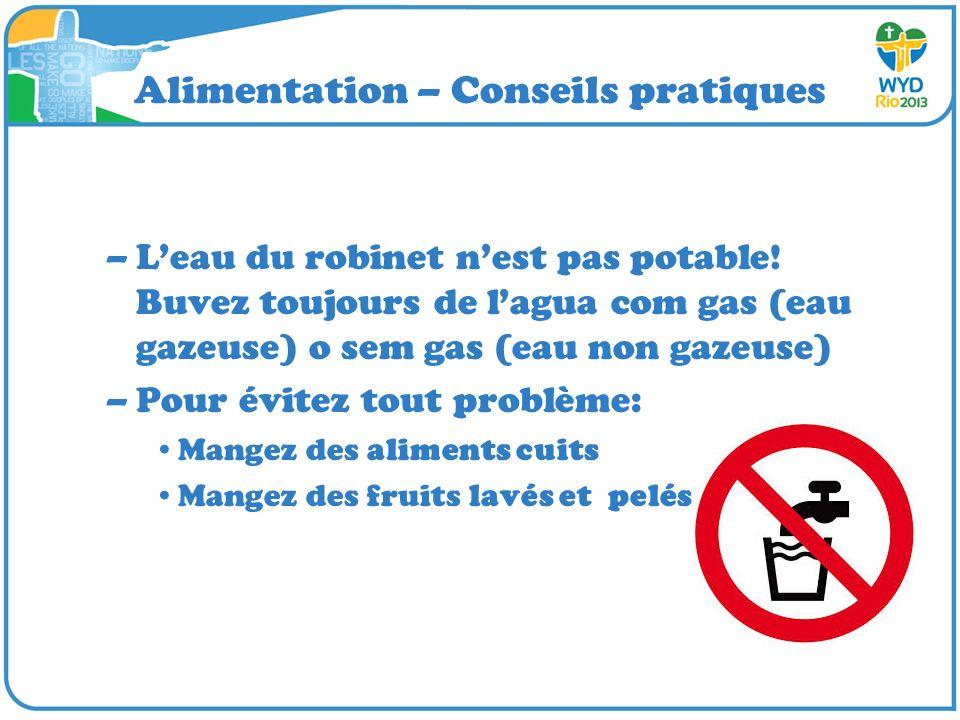 Alimentation – Conseils pratiques –Leau du robinet nest pas potable! Buvez toujours de lagua com gas (eau gazeuse) o sem gas (eau non gazeuse) –Pour é