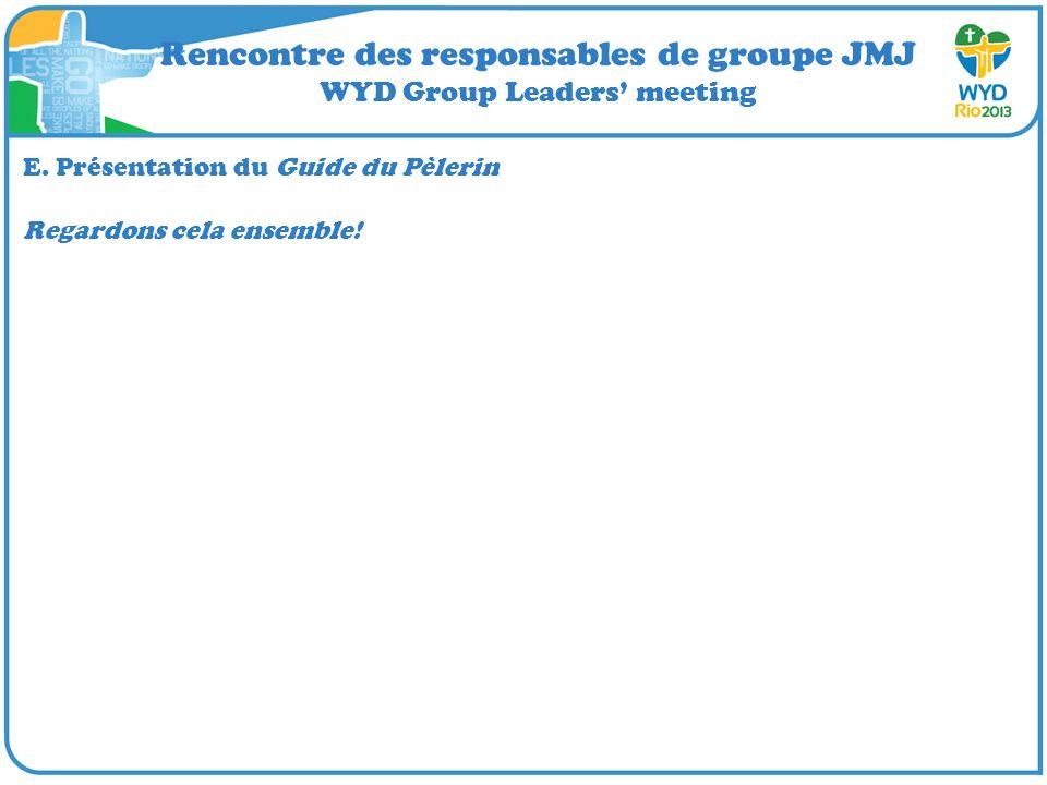 Rencontre des responsables de groupe JMJ WYD Group Leaders meeting E. Présentation du Guide du Pèlerin Regardons cela ensemble!