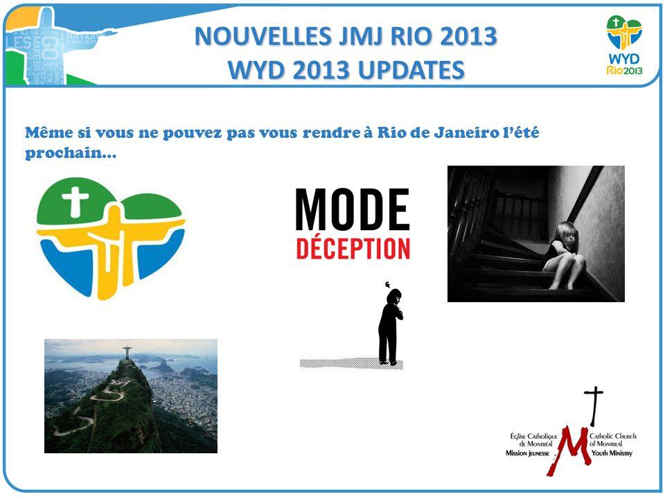 NOUVELLES JMJ RIO 2013 WYD 2013 UPDATES Même si vous ne pouvez pas vous rendre à Rio de Janeiro lété prochain…