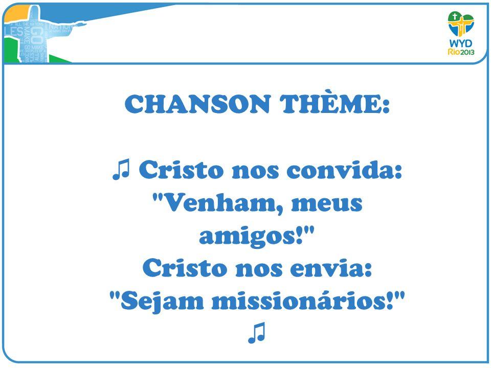 CHANSON THÈME: Cristo nos convida: Venham, meus amigos! Cristo nos envia: Sejam missionários!