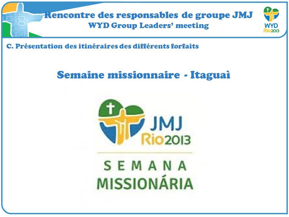 Rencontre des responsables de groupe JMJ WYD Group Leaders meeting C. Présentation des itinéraires des différents forfaits Semaine missionnaire - Itag