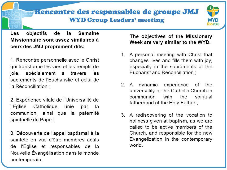 Rencontre des responsables de groupe JMJ WYD Group Leaders meeting Les objectifs de la Semaine Missionnaire sont assez similaires à ceux des JMJ proprement dits: 1.