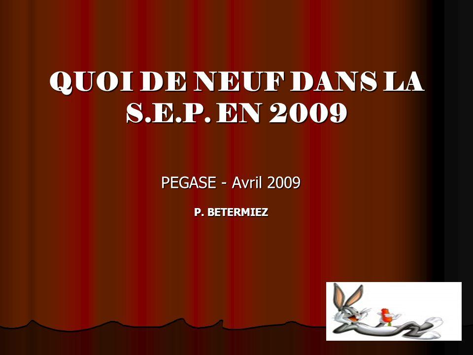 QUOI DE NEUF DANS LA S.E.P. EN 2009 PEGASE - Avril 2009 P. BETERMIEZ