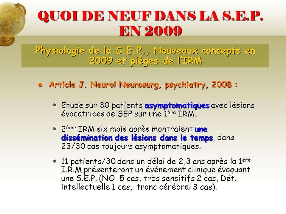 QUOI DE NEUF DANS LA S.E.P. EN 2009 Article J. Neurol Neurosurg, psychiatry, 2008 : Article J. Neurol Neurosurg, psychiatry, 2008 : Etude sur 30 patie