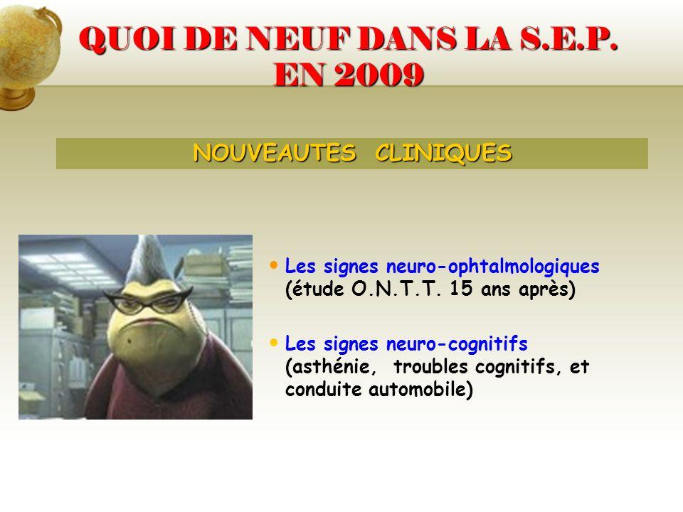 QUOI DE NEUF DANS LA S.E.P. EN 2009 Les signes neuro-ophtalmologiques (étude O.N.T.T. 15 ans après) Les signes neuro-cognitifs (asthénie, troubles cog