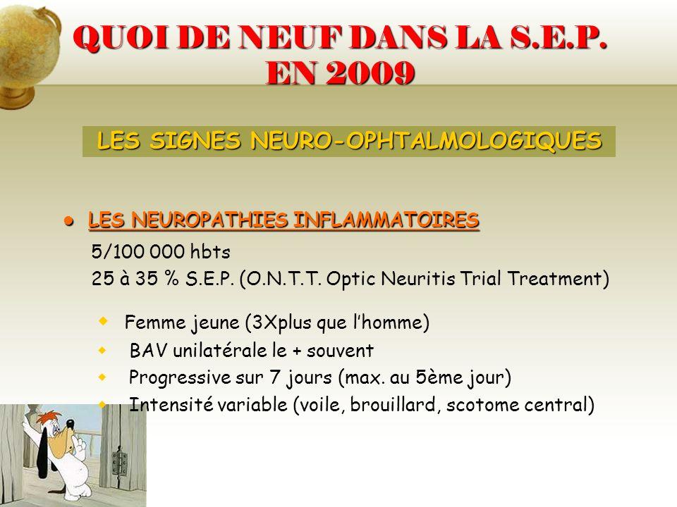 QUOI DE NEUF DANS LA S.E.P. EN 2009 LES NEUROPATHIES INFLAMMATOIRES LES NEUROPATHIES INFLAMMATOIRES 5/100 000 hbts 25 à 35 % S.E.P. (O.N.T.T. Optic Ne