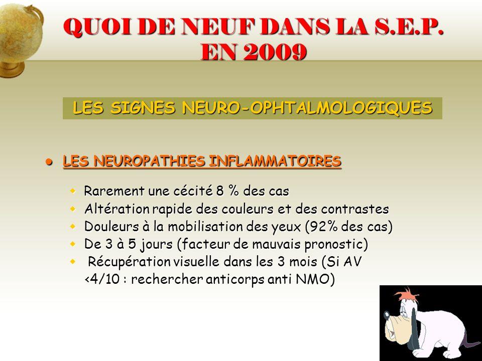 QUOI DE NEUF DANS LA S.E.P. EN 2009 LES NEUROPATHIES INFLAMMATOIRES LES NEUROPATHIES INFLAMMATOIRES Rarement une cécité 8 % des cas Rarement une cécit