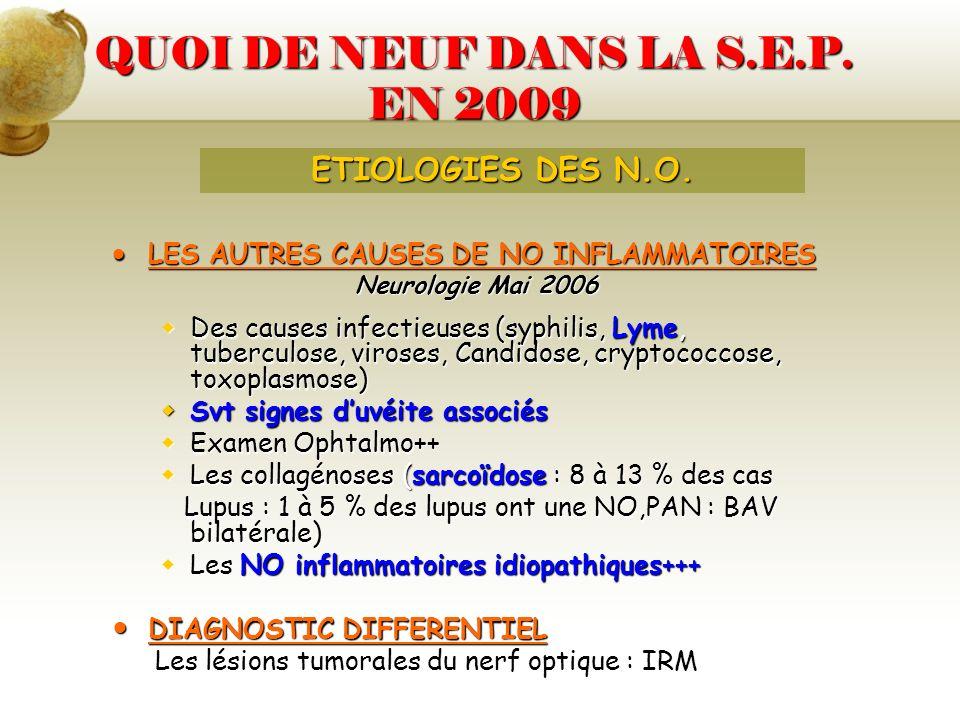QUOI DE NEUF DANS LA S.E.P. EN 2009 LES AUTRES CAUSES DE NO INFLAMMATOIRES LES AUTRES CAUSES DE NO INFLAMMATOIRES Neurologie Mai 2006 Des causes infec