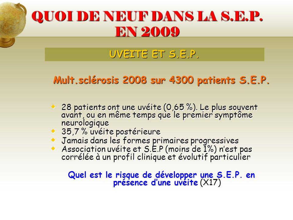 QUOI DE NEUF DANS LA S.E.P. EN 2009 Mult.sclérosis 2008 sur 4300 patients S.E.P. 28 patients ont une uvéite (0,65 %). Le plus souvent avant, ou en mêm