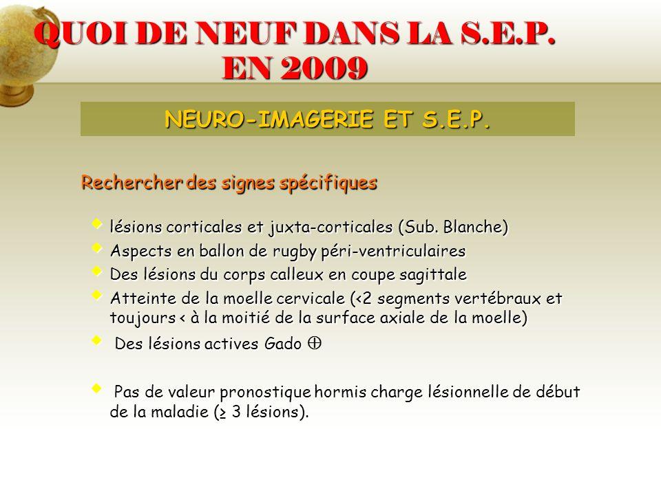 QUOI DE NEUF DANS LA S.E.P. EN 2009 Rechercher des signes spécifiques lésions corticales et juxta-corticales (Sub. Blanche) lésions corticales et juxt