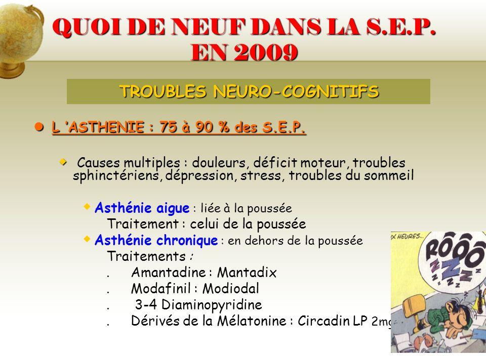 QUOI DE NEUF DANS LA S.E.P. EN 2009 L ASTHENIE : 75 à 90 % des S.E.P. L ASTHENIE : 75 à 90 % des S.E.P. Causes multiples : douleurs, déficit moteur, t