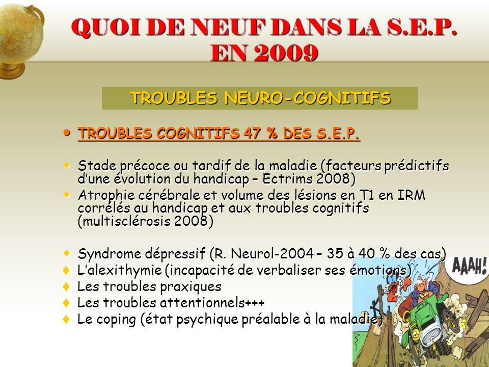 QUOI DE NEUF DANS LA S.E.P. EN 2009 TROUBLES COGNITIFS 47 % DES S.E.P. TROUBLES COGNITIFS 47 % DES S.E.P. Stade précoce ou tardif de la maladie (facte