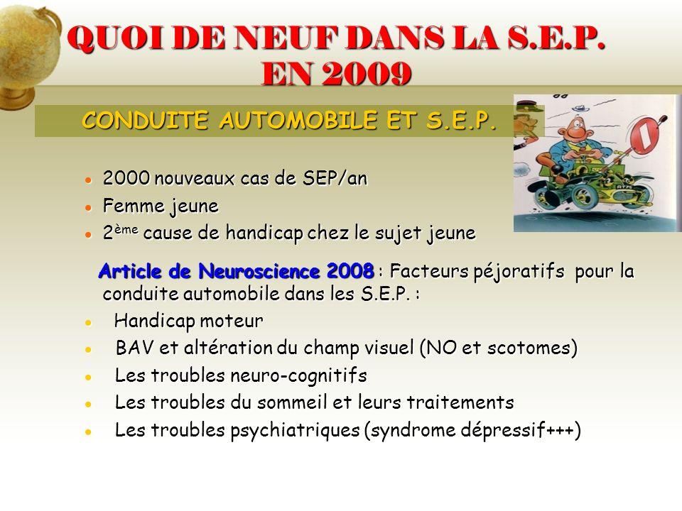 QUOI DE NEUF DANS LA S.E.P. EN 2009 2000 nouveaux cas de SEP/an 2000 nouveaux cas de SEP/an Femme jeune Femme jeune 2 ème cause de handicap chez le su