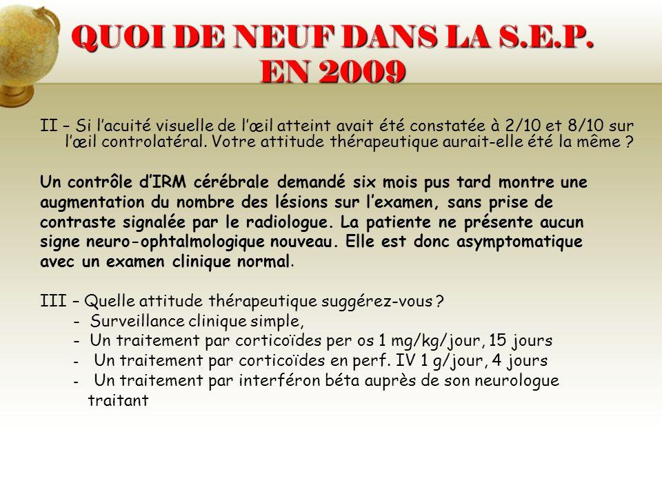 QUOI DE NEUF DANS LA S.E.P. EN 2009 II – Si lacuité visuelle de lœil atteint avait été constatée à 2/10 et 8/10 sur lœil controlatéral. Votre attitude
