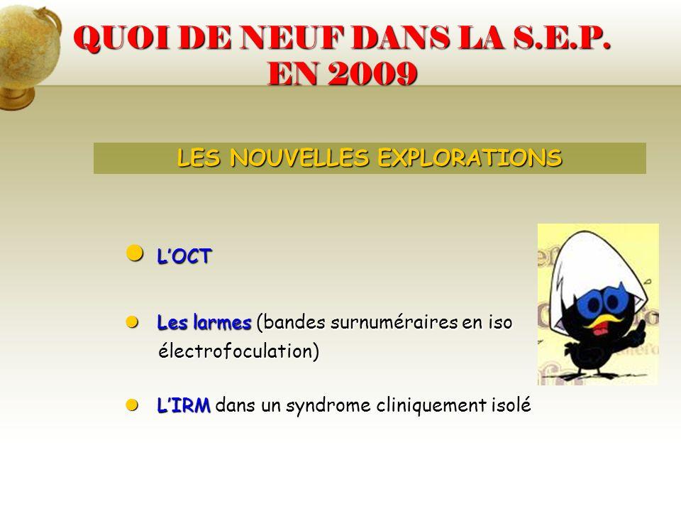 QUOI DE NEUF DANS LA S.E.P. EN 2009 LES NOUVELLES EXPLORATIONS LOCT LOCT Les larmes (bandes surnuméraires en iso Les larmes (bandes surnuméraires en i