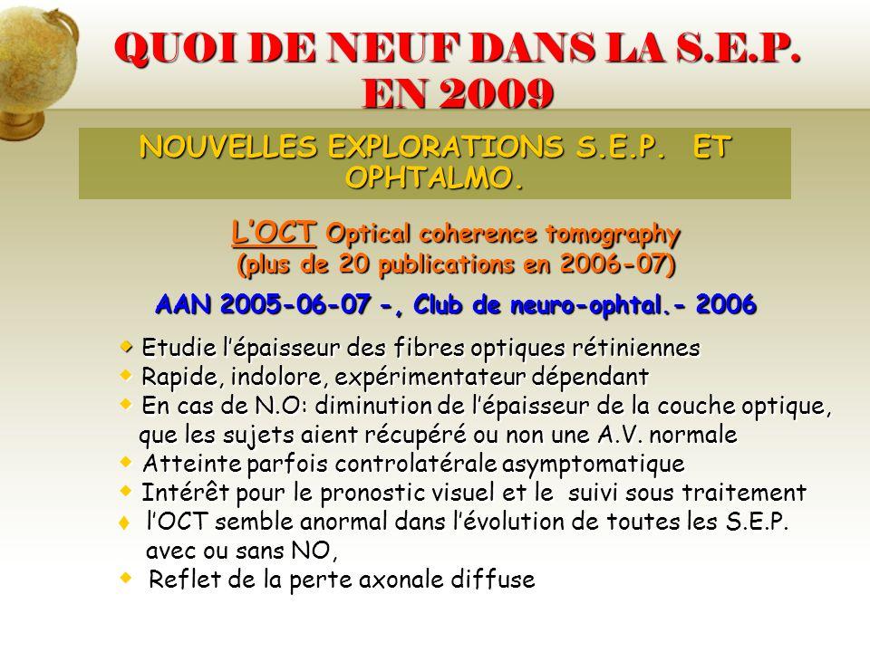 QUOI DE NEUF DANS LA S.E.P. EN 2009 LOCT Optical coherence tomography (plus de 20 publications en 2006-07) AAN 2005-06-07 -, Club de neuro-ophtal.- 20