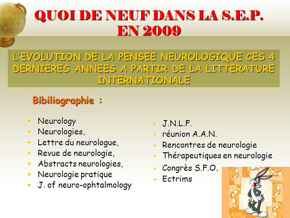 QUOI DE NEUF DANS LA S.E.P. EN 2009 Neurology Neurology Neurologies, Neurologies, Lettre du neurologue, Lettre du neurologue, Revue de neurologie, Rev