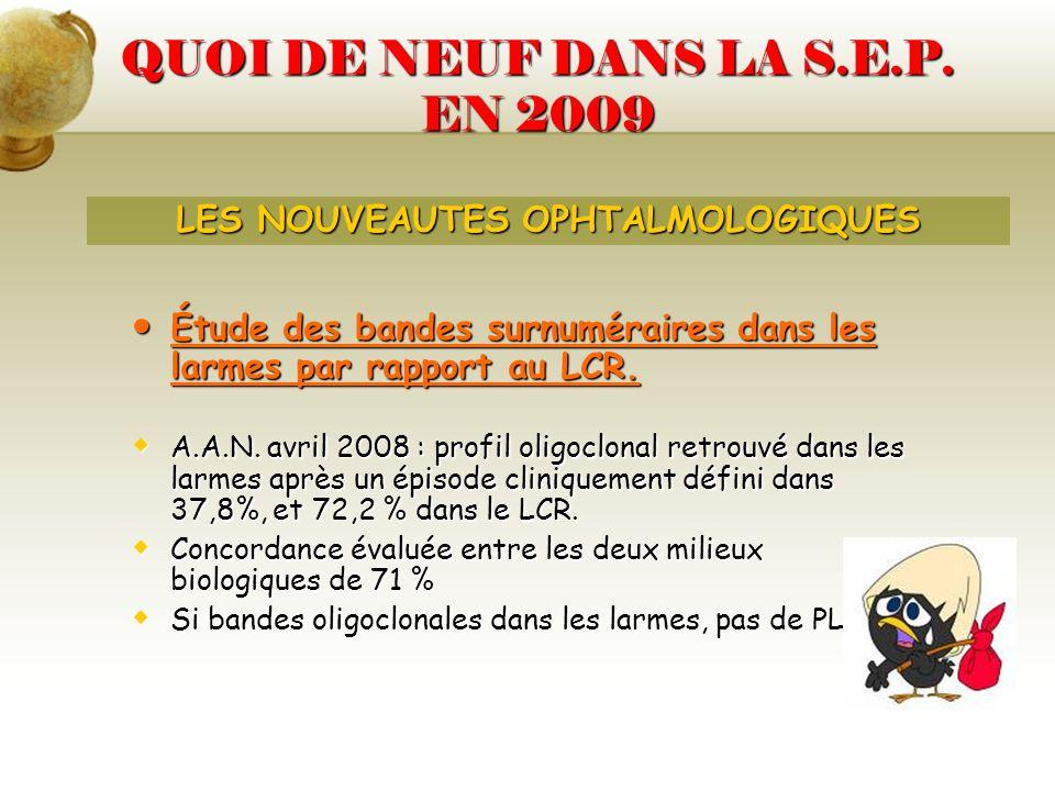 QUOI DE NEUF DANS LA S.E.P. EN 2009 Étude des bandes surnuméraires dans les larmes par rapport au LCR. Étude des bandes surnuméraires dans les larmes