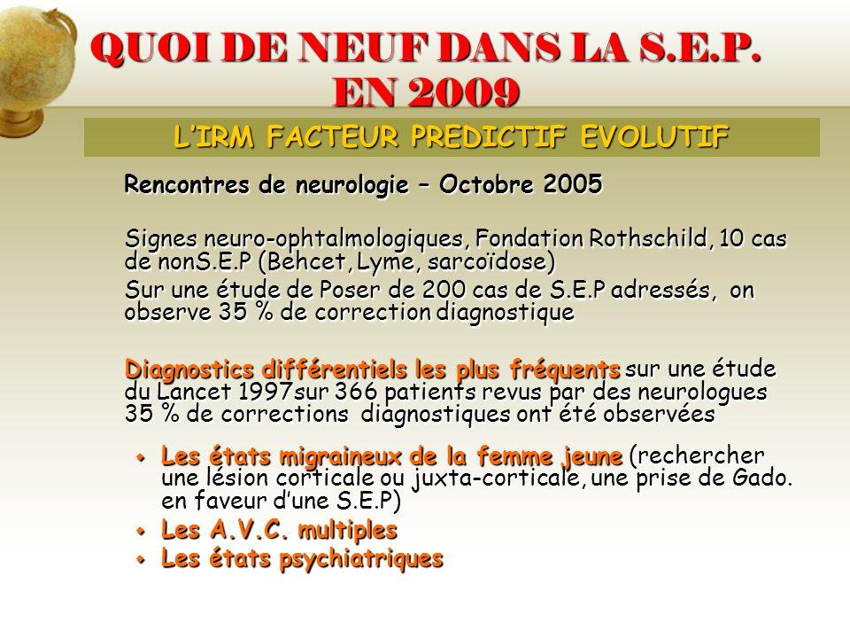 QUOI DE NEUF DANS LA S.E.P. EN 2009 Rencontres de neurologie – Octobre 2005 Signes neuro-ophtalmologiques, Fondation Rothschild, 10 cas de nonS.E.P (B