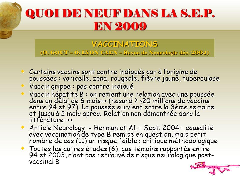 Certains vaccins sont contre indiqués car à lorigine de poussées : varicelle, zona, rougeole, fièvre jaune, tuberculose Certains vaccins sont contre i