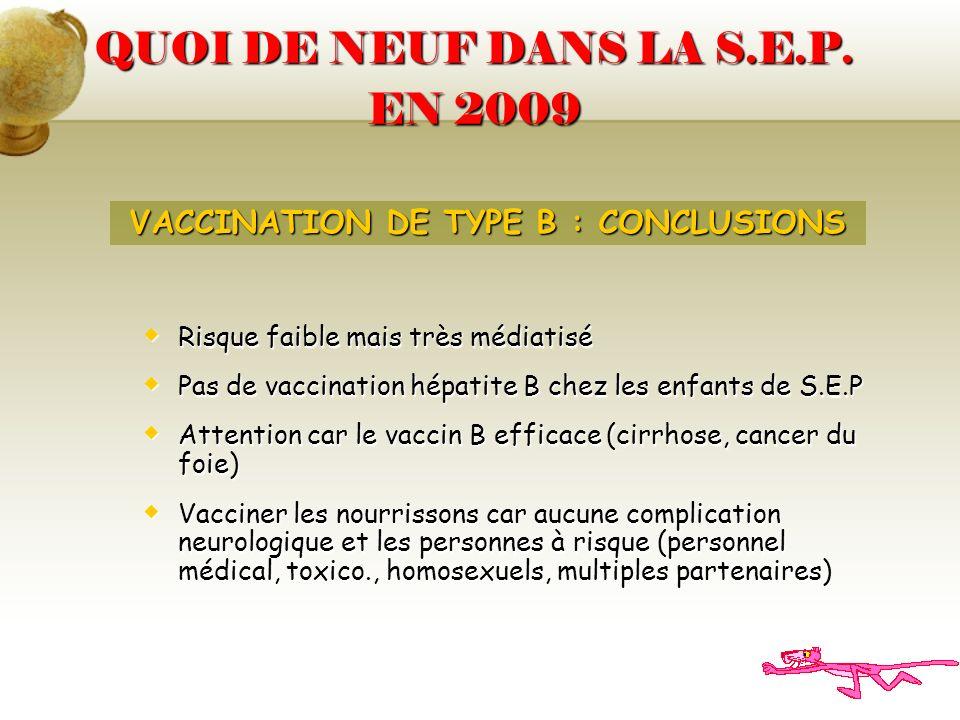 QUOI DE NEUF DANS LA S.E.P. EN 2009 Risque faible mais très médiatisé Risque faible mais très médiatisé Pas de vaccination hépatite B chez les enfants