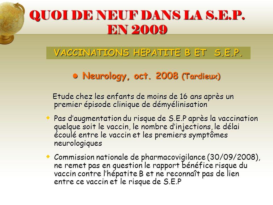 QUOI DE NEUF DANS LA S.E.P. EN 2009 Neurology, oct. 2008 (Tardieux) Neurology, oct. 2008 (Tardieux) Etude chez les enfants de moins de 16 ans après un